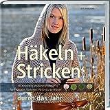 Häkeln + Stricken durch das Jahr: 40 nordisch zeitlose Modelle für Frühjahr, Sommer, Herbst und Winter.