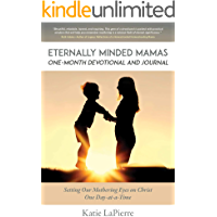 Eternally Minded Mamas One-Month Devotional and Journal: Setting Our Mothering Eyes on Christ One Day at a Time