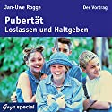 Pubertät. Loslassen und Haltgeben Hörbuch von Jan-Uwe Rogge Gesprochen von: Jan-Uwe Rogge