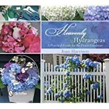Heavenly Hydrangeas: A Practical Guide for the Home Gardener