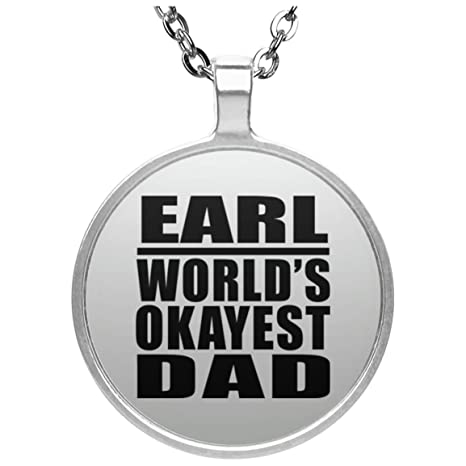 designsify dad necklace earl worlds okayest dad round necklace silver plated charm pendant best funny