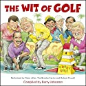 The Wit of Golf Performance by Barry Johnston Narrated by Peter Alliss, Tim Brooke-Taylor, Robert Powell