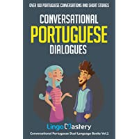 Conversational Portuguese Dialogues: Over 100 Portuguese Conversations and Short Stories (Conversational Portuguese Dual Language Books)