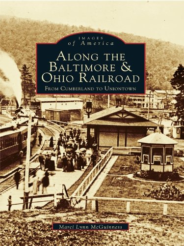 Along the Baltimore & Ohio Railroad: From Cumberland to Uniontown (Images of America)