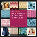 The New Encyclopedia of Crochet Techniques: A Comprehensive Visual Guide to Traditional and Contemporary Techniques