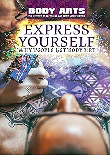 Buy Express Yourself Why People Get Body Art Body Arts The History Of Tattooing And Body Modification Book Online At Low Prices In India Express Yourself Why People Get Body Art