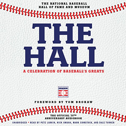The Hall: A Celebration of Baseball's Greats: In Stories and Images, the Complete Roster of Inductees Audiobook [Free Download by Trial] thumbnail
