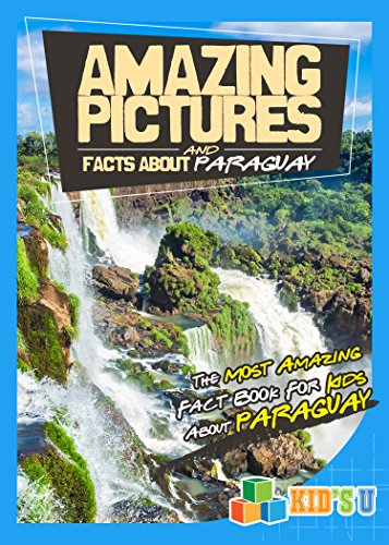 Amazing Pictures and Facts About Paraguay: The Most Amazing Fact Book for Kids About Paraguay
