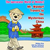 The Spectacular World of Waldorf: Mr. Waldorf Travels to the Mysterious China | Beth Ann Stifflemire, Barbara Terry