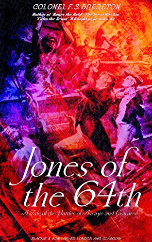 Jones of the 64th: A Tale of the Battles of Assaye and (64th Limited Edition)