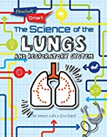 The Science of the Lungs and Respiratory System Front Cover