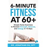 6-Minute Fitness at 60+: Simple Home Exercises to Reclaim Strength, Balance, and Energy in 15 Days