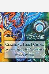 Claiming Her I Ching: Awakening Codes for Women (Volume 1) Paperback