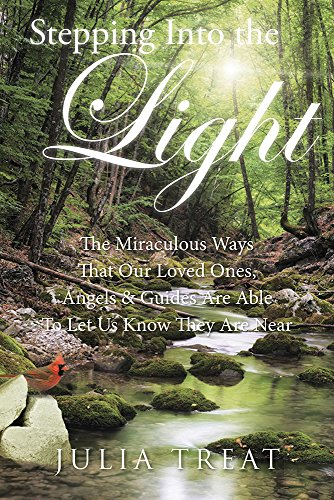 Stepping Into the Light: The Miraculous Ways That Our Loved Ones, Angels (Light Treats)
