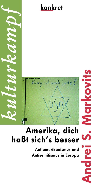 Amerika, dich haßt sich\'s besser: Antiamerikanismus und ...