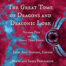 The Great Tome of Dragons and Draconic Lore: The Great Tome Series, Book 5 Audiobook by CB Droege, David Lawrence, Jonathan Shipley, Vonnie Winslow Crist, Kelly A. Harmon, Mark Charke, Marleen S. Barr, TB Weber, Nidhi Singh Narrated by CB Droege