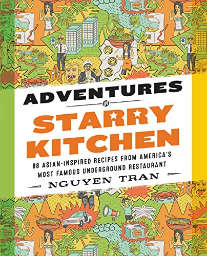 Adventures in Starry Kitchen: 88 Asian-Inspired Recipes from America's Most Famous Underground Restaurant by Nguyen Tran
