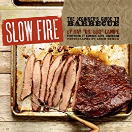 Review: Ray Lampe's Slow Fire: The Beginner's Guide to Lip-Smacking Barbecue