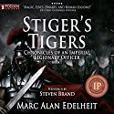 Stiger's Tigers: Chronicles of an Imperial Legionary Officer, Book 1 Audiobook by Marc Alan Edelheit Narrated by Steven Brand