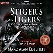 Stiger's Tigers: Chronicles of an Imperial Legionary Officer, Book 1 | Marc Alan Edelheit