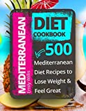 Mediterranean Diet Cookbook: 500 Mediterranean Diet Recipes to Lose Weight and Feel Great