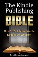 The Kindle Publishing Bible: How To Sell More Kindle Ebooks on Amazon (The Kindle Bible) Paperback