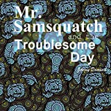 Mr. Samsquatch and the Troublesome Day