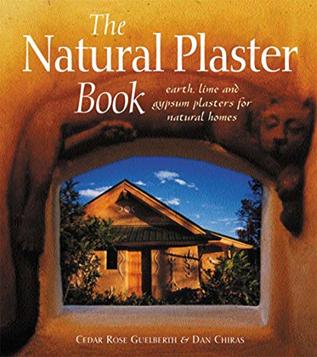 The Natural Plaster Book: Earth, Lime, and Gypsum Plasters for Natural Homes (Natural Building Series)