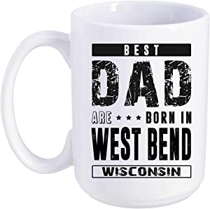 Father's Day Gift From Daughter, Son - Best Dad Are Born In West Bend Wisconsin WI - Funny Gift Ideas For Papa, Grandpa - Fathers Day Coffee Mug 15 oz