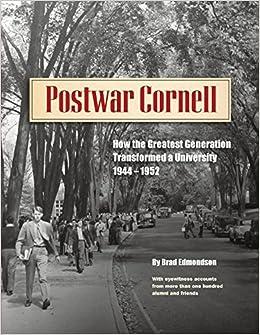 Postwar Cornell: How the Greatest Generation Transformed a University, 1944-1952