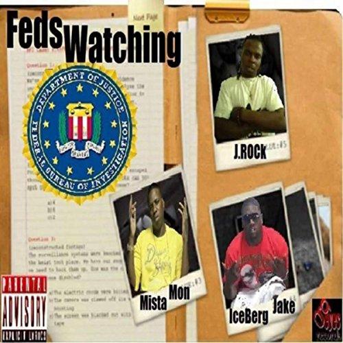 Feds Watching (feat. IceBerg Jake & Mista Mon) [Explicit]