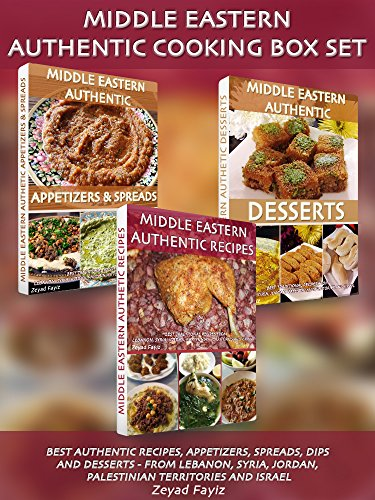 Middle Eastern Authentic Cooking Box Set: Best Authentic Recipes, Appetizers, Spreads, Dips And Desserts Bundle - From Lebanon, Syria, Jordan, Palestinian Territories And Israel