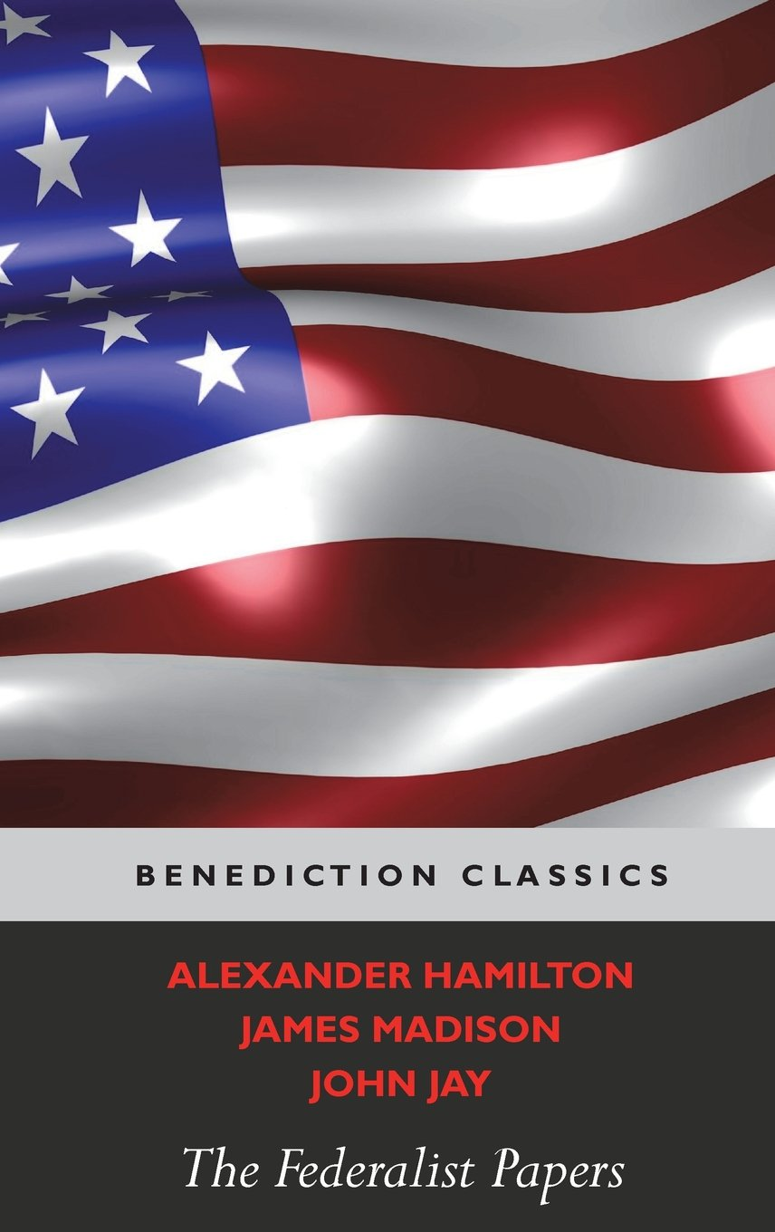 the federalist papers including the constitution of the united the federalist papers including the constitution of the united states alexander hamilton john jay james madison 9781781397503 com books