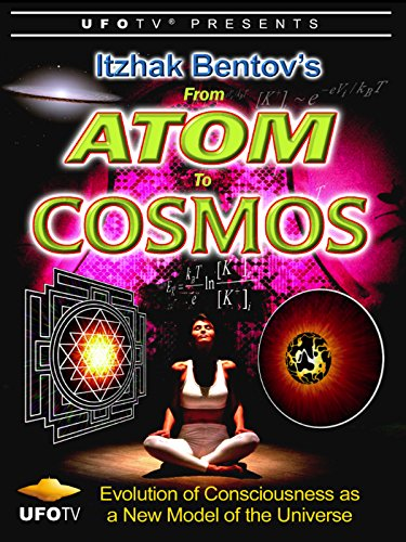 - Itzhak Bentov's - From Atom To Cosmos - Evolution of Consciousness As A New Model of the Universe