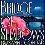Bridge of Shadows | Roxanne Conrad