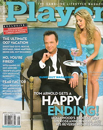 Player THE GAMBLING LIFESTYLE MAGAZINE Ultimate 007 Vacation TOM ARNOLD'S BADDEST BOY ON ROSEANNE, REHAB, AND HIS REVERSE MIDLIFE CRISIS.