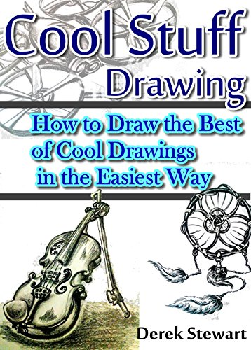Cool Stuff Drawing: How to Draw the Best of Cool Drawings in the Easiest Way (Drawing Lessons with Derek Stewart Book 1)