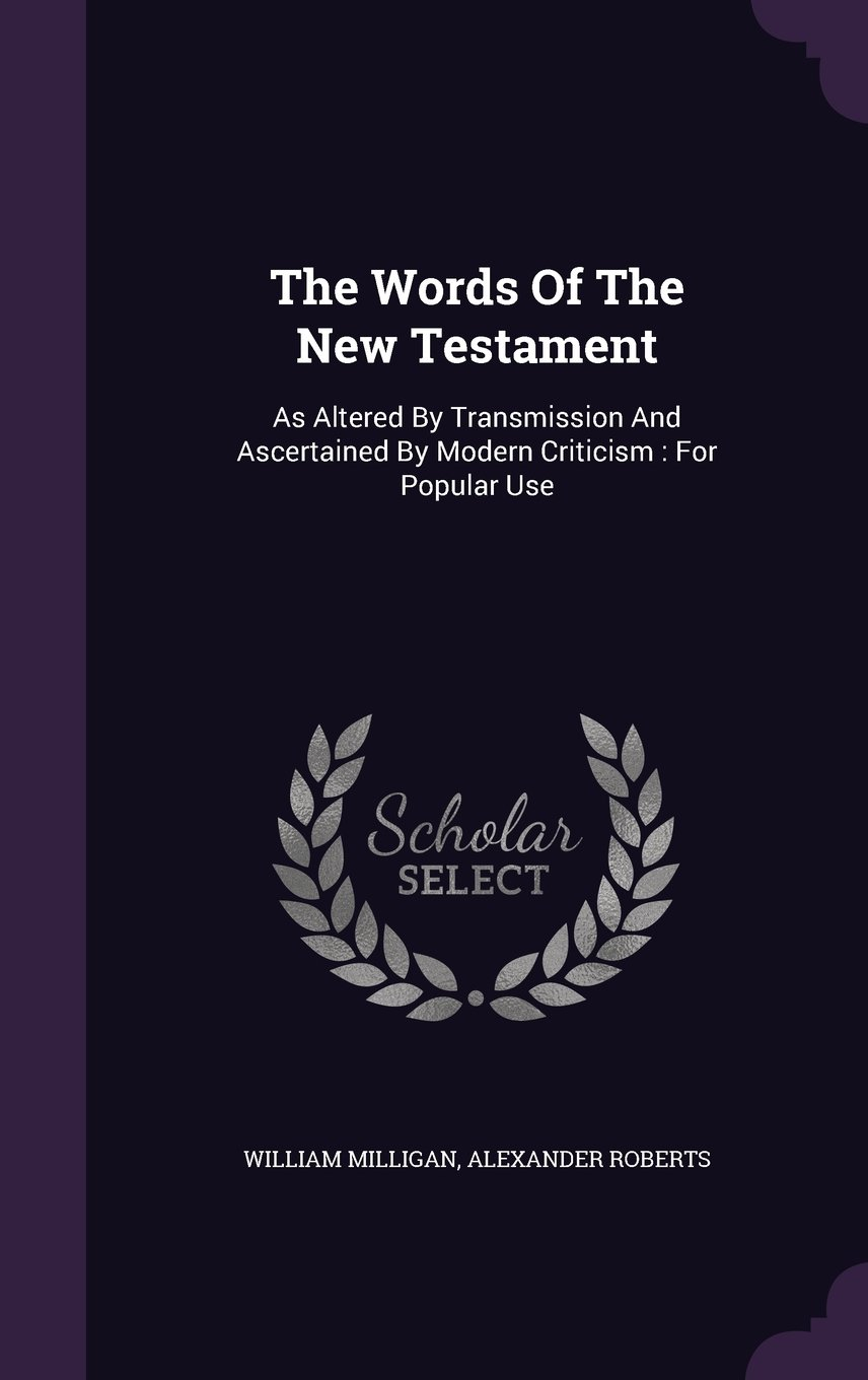 Download The Words Of The New Testament: As Altered By Transmission And Ascertained By Modern Criticism : For Popular Use pdf epub
