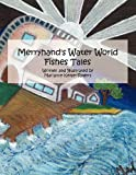 Merryhand's Water World Fishes Tales, Marianne Keyser-Rogers, 1462649076