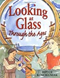 Looking at Glass Through the Ages, Bruce Koscielniak, 0618507507