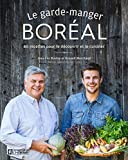 Le garde-manger boréal: 80 recettes pour le découvrir et le cuisiner