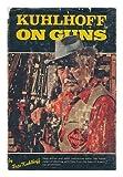Kuhlhoff on Guns, Pete Kuhlhoff, 0876910096