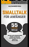 Smalltalk für Anfänger: 55 einfache Wege, um neue Leute kennenzulernen, Freunde zu finden und jederzeit einen positiven Eindruck zu hinterlassen (Small ... Schüchtern, Ausstrahlung, Networking)