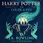 Harry Potter et la Coupe de Feu (Harry Potter 4) Audiobook by J.K. Rowling Narrated by Bernard Giraudeau