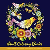 Adult Coloring Books: Flowers Mandalas Birds Butterflies: Coloring Books for Adults Relaxation: Adult Coloring Books Mandalas for Teens Girls Women: Coloring Books for Adults Relaxation Flowers
