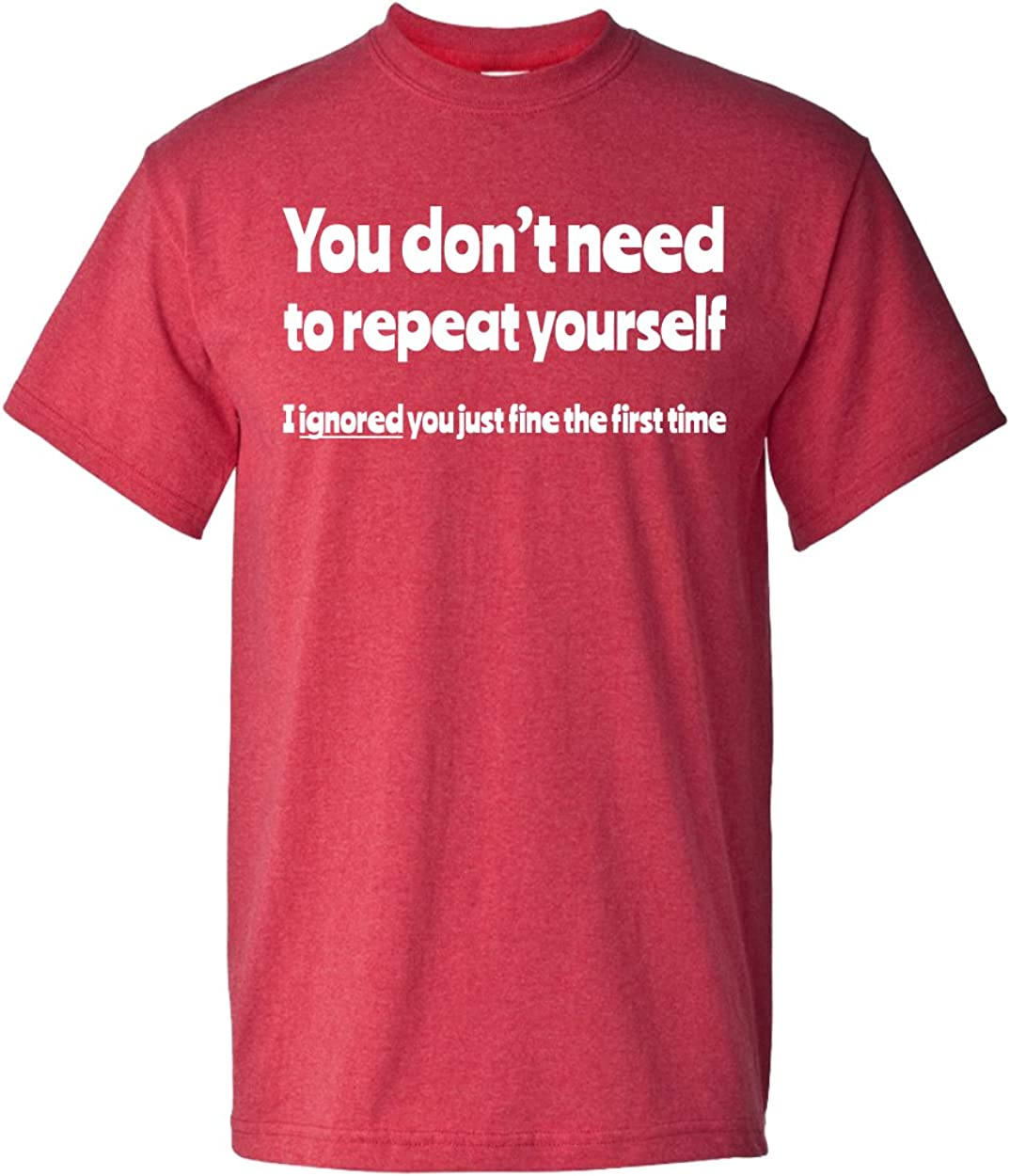 You Don't Need to Repeat Yourself Sarcastic Funny Men's Adult T-Shirt Apparel