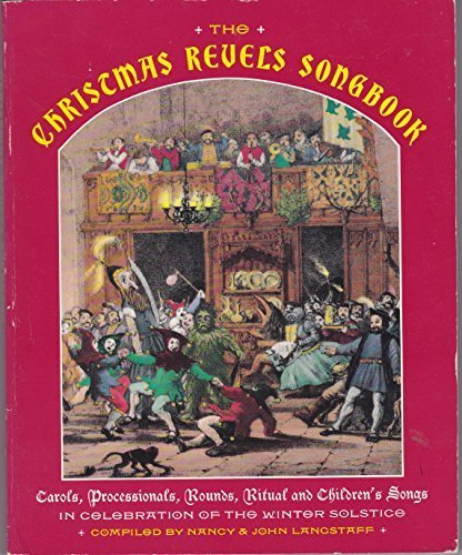 (The Christmas Revels Songbook: In Celebration of the Winter Solstice : Carol, Processionals, Rounds, Ritual and Children's Songs by John Langstaff (1991-12-03))