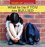 What to Do If You Are Bullied (Stand Up: Bullying Prevention (Powerkids))