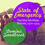 State of Emergency: The Way We Were: Britain, 1970-1974 | Dominic Sandbrook