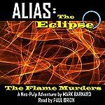 The Flame Murders: Alias: The Eclipse, Book 1 | Mark Barnard